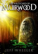 Wretched of Muirwood, Book 1 of the Legends of Muirwood, by Jeff Wheeler